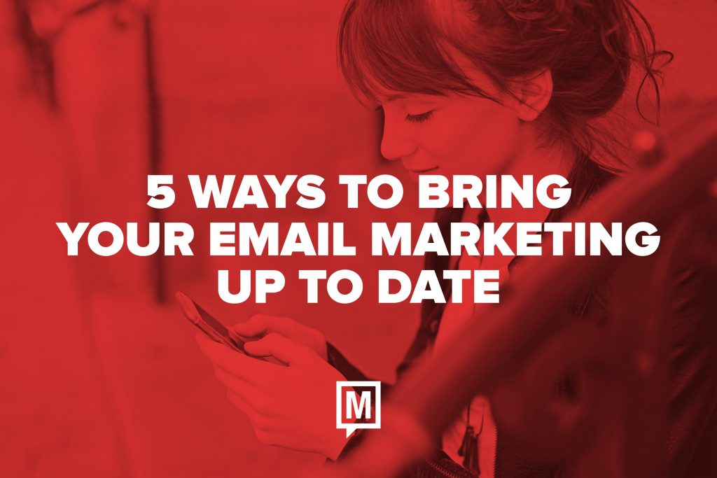 5 Ways to Bring Your Email Marketing Up to Date