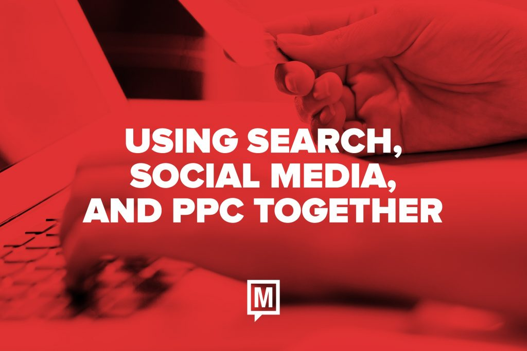 Using Search, Social Media, and PPC Together