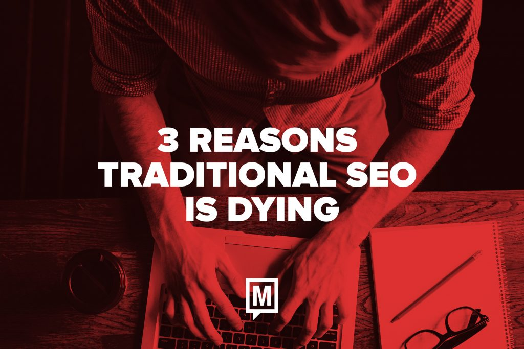 3 Reasons Traditional SEO is Dying
