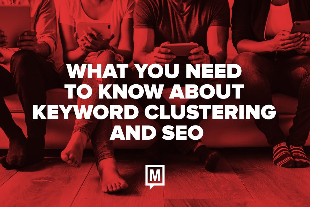 What You Need to Know About Keyword Clustering and SEO