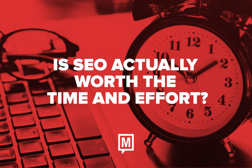 Is SEO Actually Worth the Time and Effort?