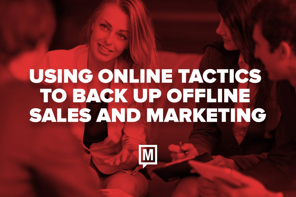Using Online Tactics to Back Up Offline Sales and Marketing