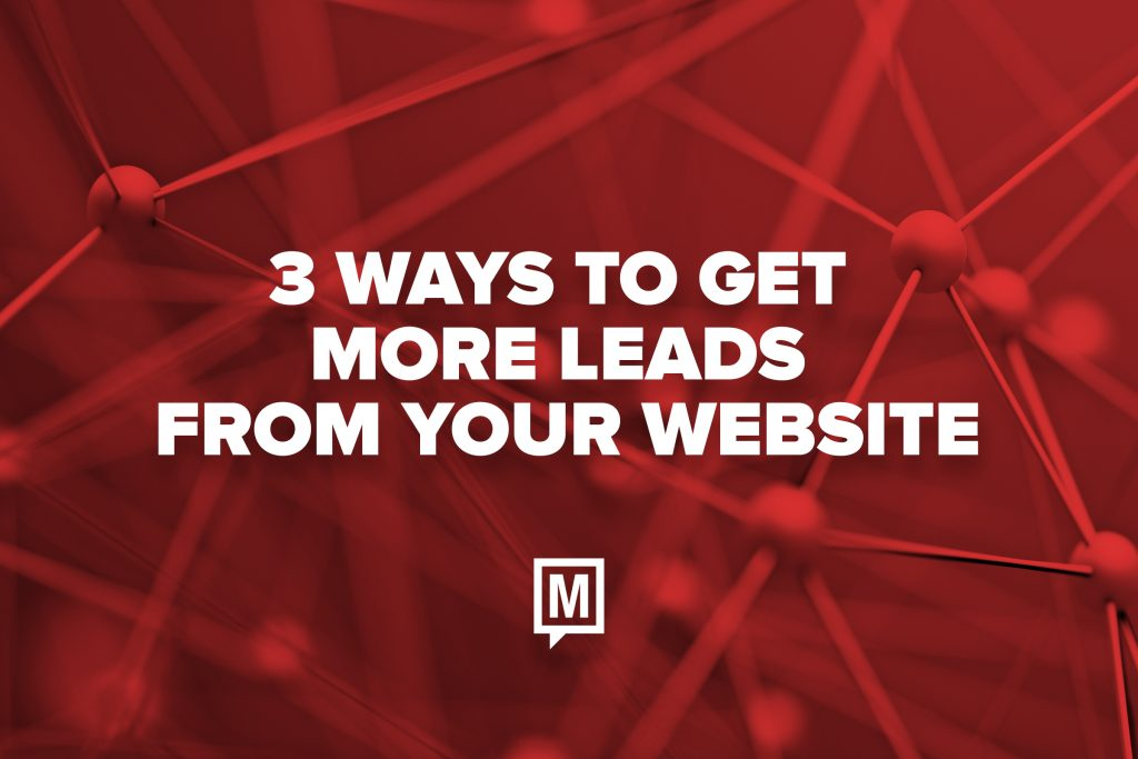 3 Ways to Get More Leads From Your Website