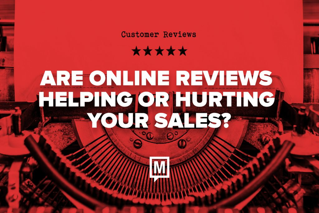 Are Online Reviews Helping or Hurting Your Sales