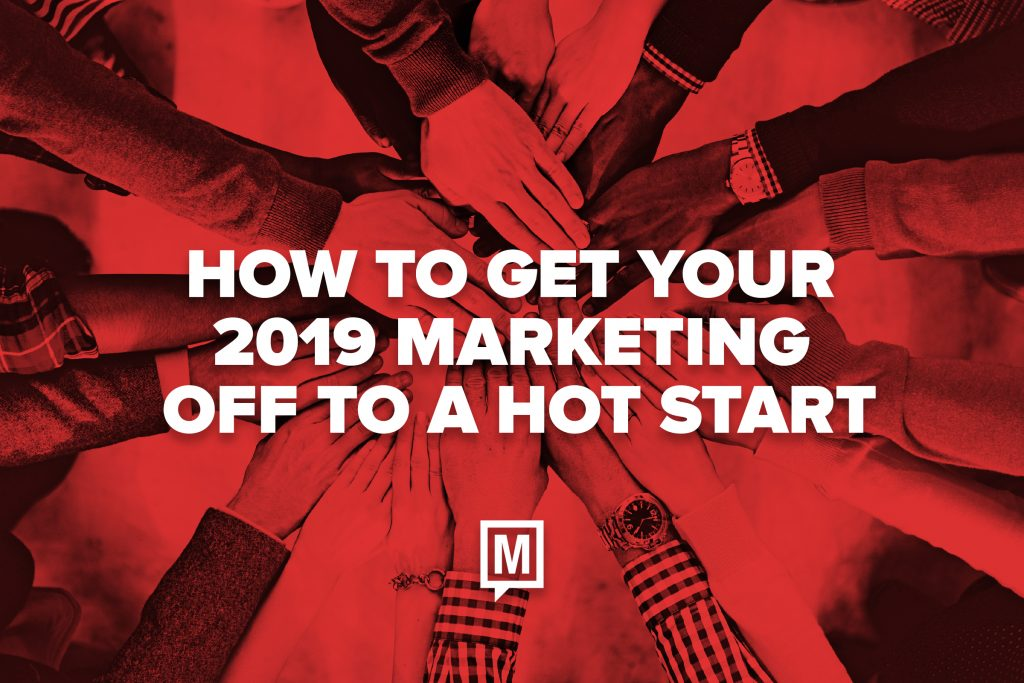 How to Get Your 2019 Marketing Off to a Hot Start