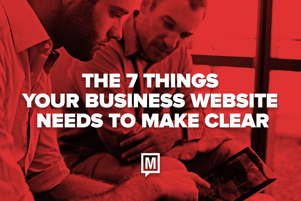 The 7 Things Your Business Website Needs to Make Clear