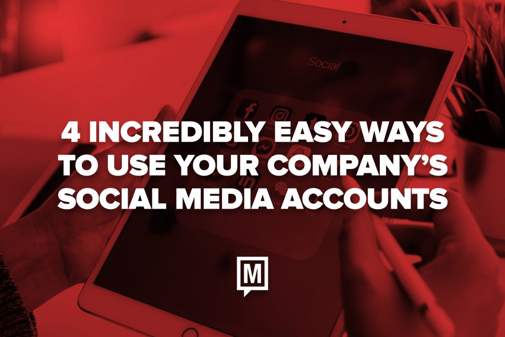 4 Incredibly Easy Ways to Use Your Companys Social Media Accounts