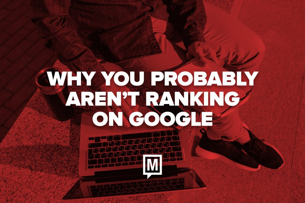 Why You Probably Aren't Ranking on Google